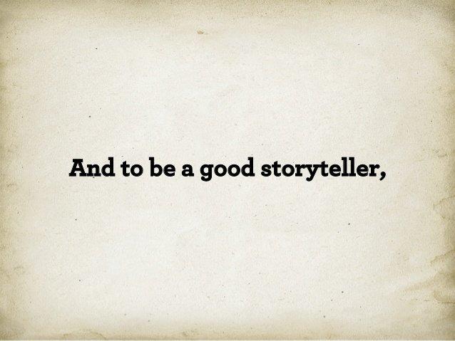 Для того, чтобы быть хорошим рассказчиком